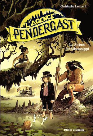 L'Agence Pendergast, tome 3 - La Sirène du Mississippi | Lambert, Christophe. Auteur