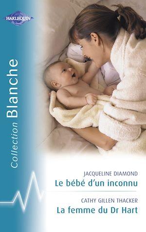 Téléchargez le livre :  Le bébé d'un inconnu - La femme du Dr Hart (Harlequin Blanche)