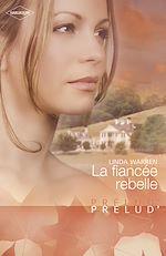 Télécharger le livre :  La fiancée rebelle (Harlequin Prélud')