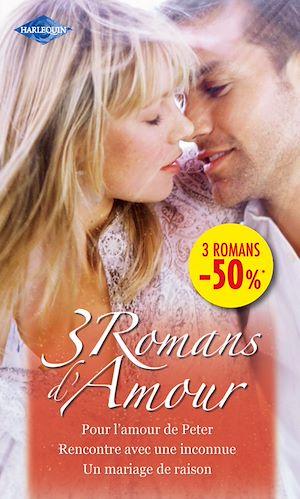 Téléchargez le livre :  Pour l'amour de Peter - Rencontre avec une inconnue - Un mariage de raison