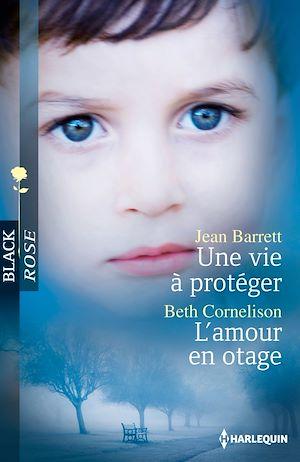 Téléchargez le livre :  Une vie à protéger - L'amour en otage