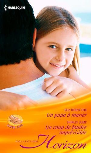 Téléchargez le livre :  Un papa à marier - Un coup de foudre imprévisible