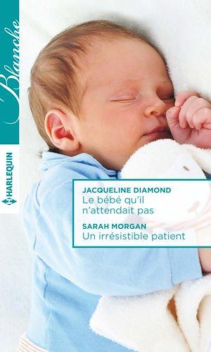 Téléchargez le livre :  Le bébé qu'il n'attendait pas - Un irrésistible patient