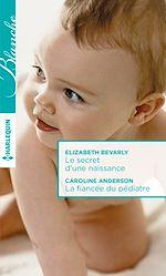 Télécharger le livre :  Le secret d'une naissance - La fiancée du pédiatre