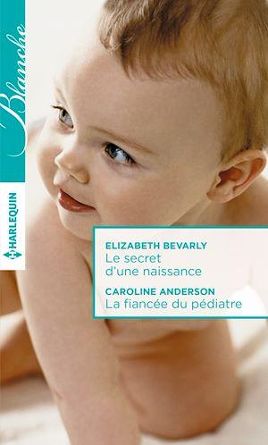 Téléchargez le livre :  Le secret d'une naissance - La fiancée du pédiatre