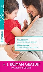 Télécharger le livre :  Une maman à aimer - L'incertitude au coeur - Un très séduisant médecin
