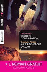 Télécharger le livre :  Secrète conspiration - A la recherche d'Adam - Une étrange attirance