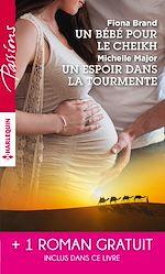 Télécharger le livre :  Un bébé pour le cheikh - Un espoir dans la tourmente - Séduite malgré elle
