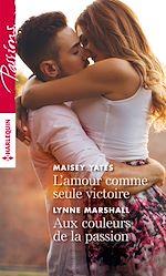 Télécharger le livre :  L'amour comme seule victoire - Aux couleurs de la passion
