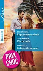 Télécharger le livre :  La prisonnière rebelle - L'île du désir - La fièvre du souvenir