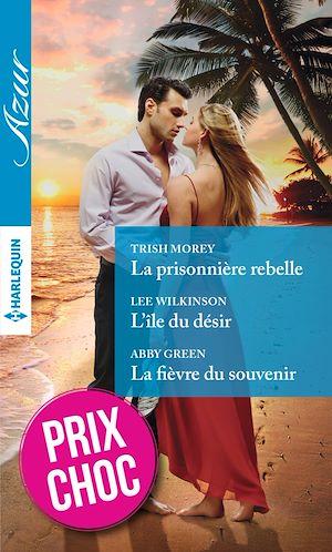 Téléchargez le livre :  La prisonnière rebelle - L'île du désir - La fièvre du souvenir
