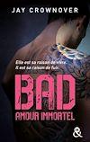 Téléchargez le livre numérique:  Bad - T4 Amour immortel