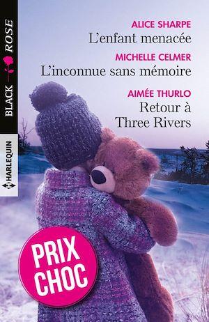 Téléchargez le livre :  L'enfant menacée - L'inconnue sans mémoire - Retour à Three Rivers