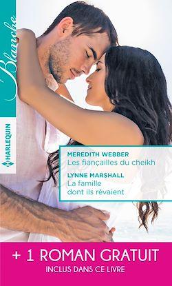 Télécharger le livre :  Les fiançailles du cheikh - La famille dont ils rêvaient - Je ne t'ai pas oubliée
