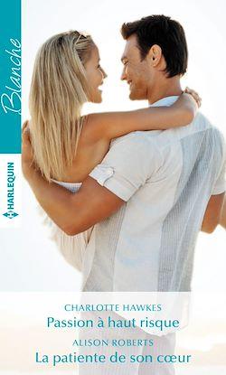 Télécharger le livre :  Passion à haut risque - La patiente de son coeur