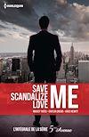 Téléchargez le livre numérique:  Save Me - Scandalize Me - Love Me