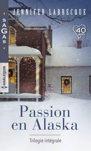 Téléchargez le livre :  Passion en Alaska - Trilogie intégrale