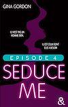 Téléchargez le livre numérique:  Seduce Me - Episode 4