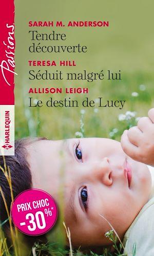 Téléchargez le livre :  Tendre découverte -  Séduit malgré lui -  Le destin de Lucy