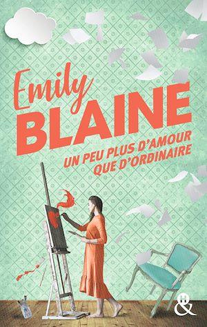 Un peu plus d'amour que d'ordinaire | Blaine, Emily. Auteur