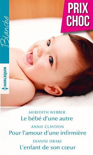 Téléchargez le livre :  Le bébé d'une autre - Pour l'amour d'une infirmière - L'enfant de son coeur