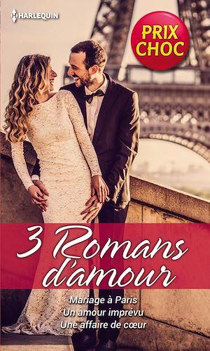 Téléchargez le livre :  Mariage à Paris - Un amour imprévu - Une affaire de coeur