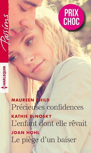 Téléchargez le livre :  Précieuses confidences - L'enfant dont elle rêvait - Le piège d'un baiser