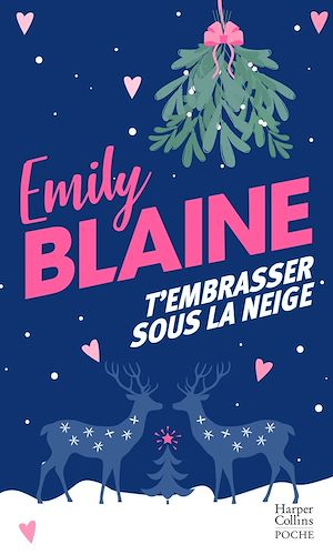 T'embrasser sous la neige | Blaine, Emily. Auteur