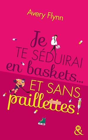 Téléchargez le livre :  Je te séduirai en baskets... et sans paillettes !