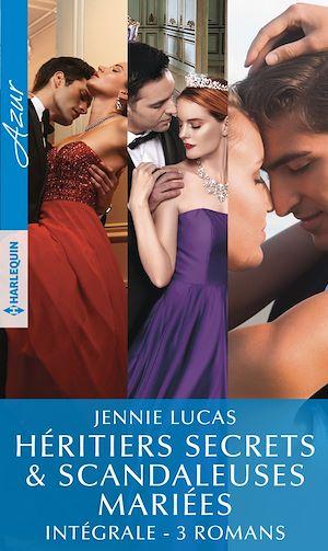 Téléchargez le livre :  Héritiers secrets & scandaleuses mariées - Intégrale 3 romans