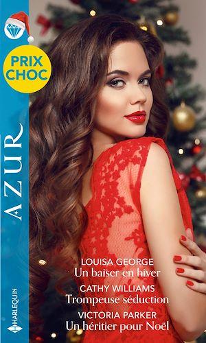 Téléchargez le livre :  Un baiser en hiver - Trompeuse séduction - Un héritier pour Noël