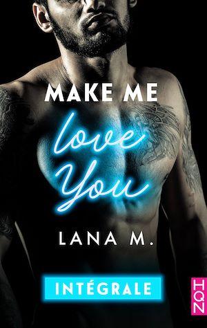 Téléchargez le livre :  Make Me Love You - Intégrale
