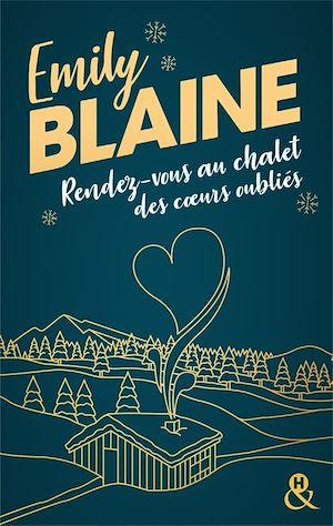 Rendez-vous au chalet des coeurs oubliés   Blaine, Emily. Auteur