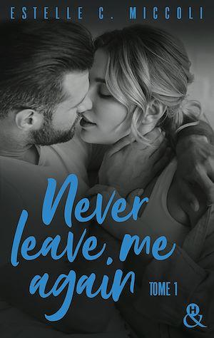 Téléchargez le livre :  Never Leave Me Again - Tome 1