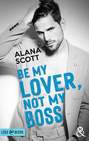 Téléchargez le livre :  Be My Lover, Not My Boss