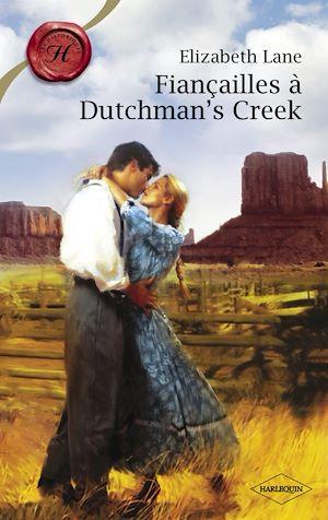 Téléchargez le livre :  Fiançailles à Dutchman's Creek (Harlequin Les Historiques)