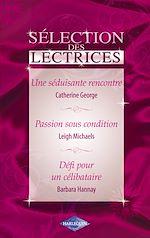 Télécharger le livre :  Une séduisante rencontre - Passion sous condition - Défi pour un célibataire (Harlequin)