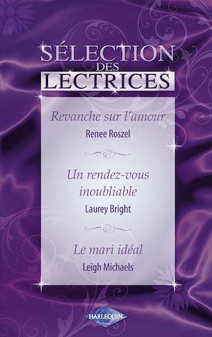 Téléchargez le livre :  Revanche sur l'amour - Un rendez-vous inoubliable - Le mari idéal (Harlequin)