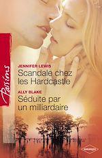 Télécharger le livre :  Scandale chez les Hardcastle - Séduite par un milliardaire (Harlequin Passions)