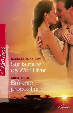 Téléchargez le livre :  Sur la route de Wild River - Brûlante proposition (Harlequin Passions)