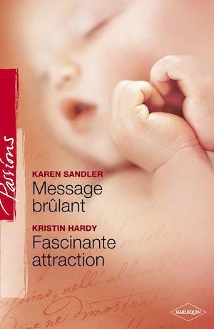 Téléchargez le livre :  Message brûlant - Fascinante attraction (Harlequin Passions)
