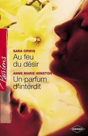 Téléchargez le livre :  Au feu du désir - Un parfum d'interdit (Harlequin Passions)