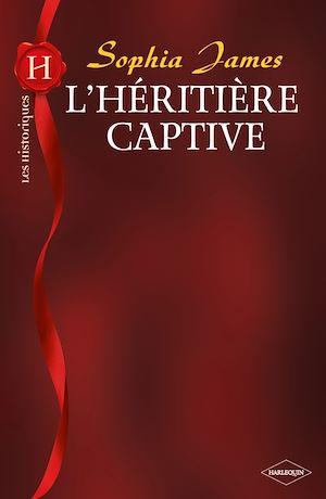 Téléchargez le livre :  L'héritière captive (Harlequin Les Historiques)
