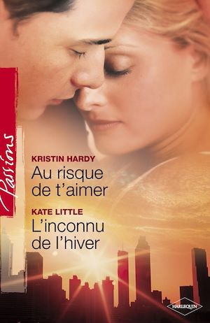 Téléchargez le livre :  Au risque de t'aimer - L'inconnu de l'hiver (Harlequin Passions)