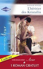 Télécharger le livre :  L'héritier des Kristallis - L'épreuve de la passion (Harlequin Azur)