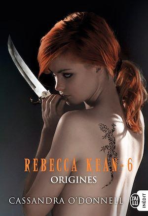 Téléchargez le livre :  Rebecca Kean (Tome 6) - Origines