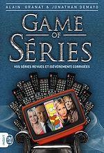 Télécharger le livre :  Game of séries. Vos séries revues et (sévèrement) corrigées