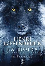 Télécharger le livre :  La Moïra - Le cycle des loups (L'Intégrale)