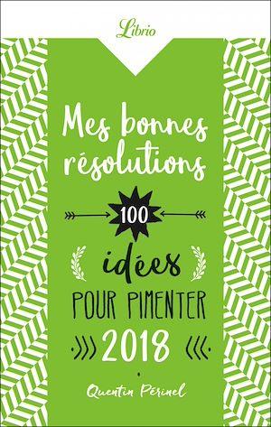 Téléchargez le livre :  Mes bonnes résolutions. 100 idées pour pimenter 2018