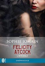 Télécharger le livre :  Felicity Atcock – L'intégrale